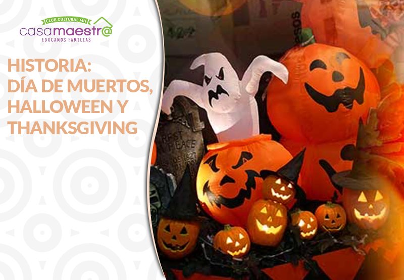 Historia: Día de muertos, Halloween y Thanksgiving